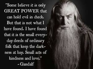 Gandalf small acts of kindness and love