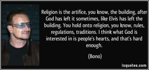 quote-religion-is-the-artifice-you-know-the-building-after-god-has-left-it-sometimes-like-elvis-has-bono-212200