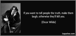 quote-if-you-want-to-tell-people-the-truth-make-them-laugh-otherwise-they-ll-kill-you-oscar-wilde-288202