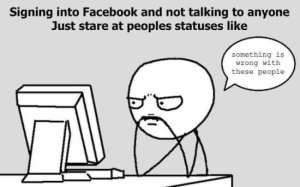 signing-into-facebook-and-not-talking-to-anyone-just-stare-at-people-statuses-like-facebook-meme