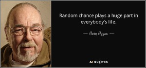 quote-random-chance-plays-a-huge-part-in-everybody-s-life-gary-gygax-80-53-40