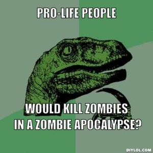 resized_philosoraptor-meme-generator-pro-life-people-would-kill-zombies-in-a-zombie-apocalypse-936949