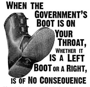 When the government's boot is on your throat whether it is a left boot or a right is of no consequence