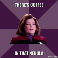 janeway-meme-generator-there-s-coffee-in-that-nebula-d0da2b