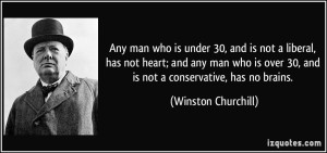 quote-any-man-who-is-under-30-and-is-not-a-liberal-has-not-heart-and-any-man-who-is-over-30-and-is-winston-churchill-375541