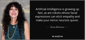 quote-artificial-intelligence-is-growing-up-fast-as-are-robots-whose-facial-expressions-can-diane-ackerman-0-13-36