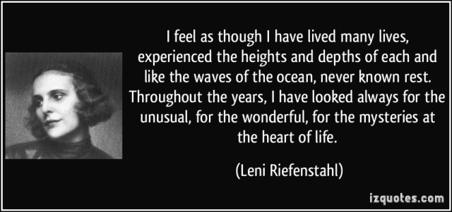 quote-i-feel-as-though-i-have-lived-many-lives-experienced-the-heights-and-depths-of-each-and-like-the-leni-riefenstahl-154366