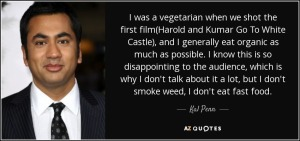 quote-i-was-a-vegetarian-when-we-shot-the-first-film-harold-and-kumar-go-to-white-castle-and-kal-penn-75-77-67