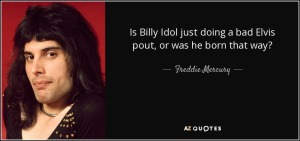 quote-is-billy-idol-just-doing-a-bad-elvis-pout-or-was-he-born-that-way-freddie-mercury-19-73-13