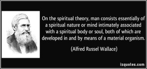 quote-on-the-spiritual-theory-man-consists-essentially-of-a-spiritual-nature-or-mind-intimately-alfred-russel-wallace-192272