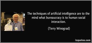 quote-the-techniques-of-artificial-intelligence-are-to-the-mind-what-bureaucracy-is-to-human-social-terry-winograd-278855