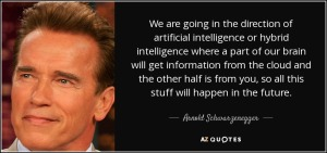 quote-we-are-going-in-the-direction-of-artificial-intelligence-or-hybrid-intelligence-where-arnold-schwarzenegger-128-33-37
