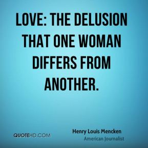 henry-louis-mencken-quote-love-the-delusion-that-one-woman-differs