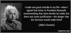 quote-i-made-one-great-mistake-in-my-life-when-i-signed-that-letter-to-president-roosevelt-recommending-albert-einstein-226538