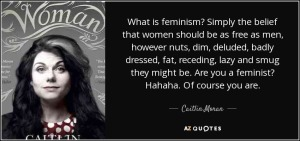 quote-what-is-feminism-simply-the-belief-that-women-should-be-as-free-as-men-however-nuts-caitlin-moran-49-5-0503