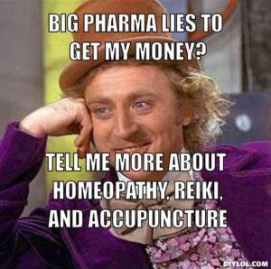 resized_creepy-willy-wonka-meme-generator-big-pharma-lies-to-get-my-money-tell-me-more-about-homeopathy-reiki-and-accupuncture-be0879