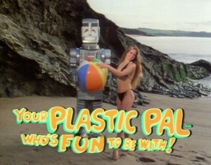 Your_plastic_pal_who's_fun_to_be_with!