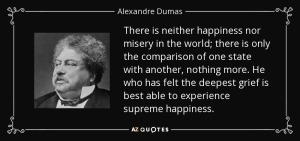 quote-there-is-neither-happiness-nor-misery-in-the-world-there-is-only-the-comparison-of-one-alexandre-dumas-39-21-06