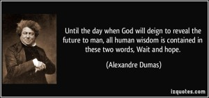 quote-until-the-day-when-god-will-deign-to-reveal-the-future-to-man-all-human-wisdom-is-contained-in-alexandre-dumas-305230