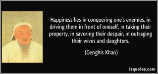 quote-happiness-lies-in-conquering-one-s-enemies-in-driving-them-in-front-of-oneself-in-taking-their-genghis-khan-306207